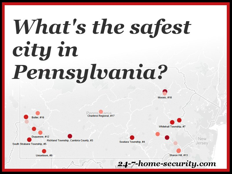 10 Safest Cities In Pennsylvania 2016 24 7 Home Security